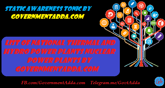 6. List of National Thermal and hydro power plants Nuclear Power Plants By Governmentadda.com